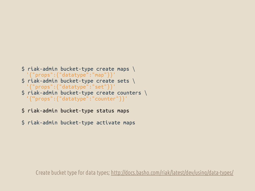 "$ riak-admin bucket-type create maps \ '{""props..."