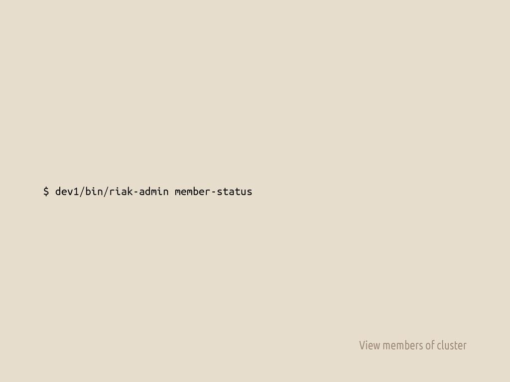 $ dev1/bin/riak-admin member-status View member...