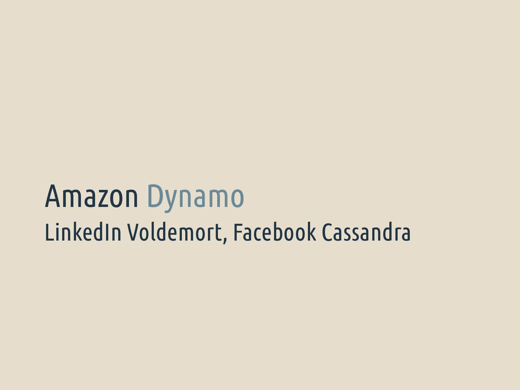 LinkedIn Voldemort, Facebook Cassandra Amazon D...