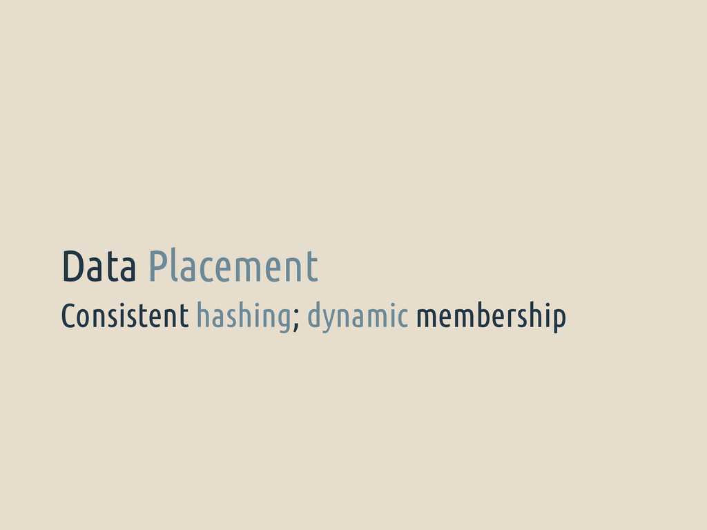 Consistent hashing; dynamic membership Data Pla...
