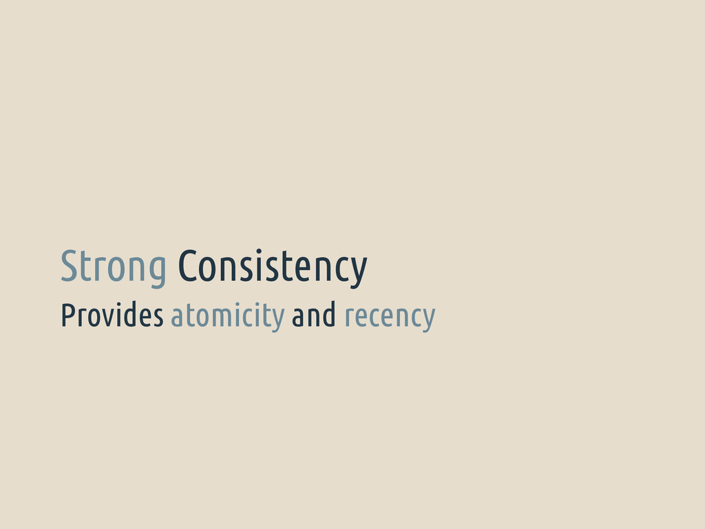 Provides atomicity and recency Strong Consisten...