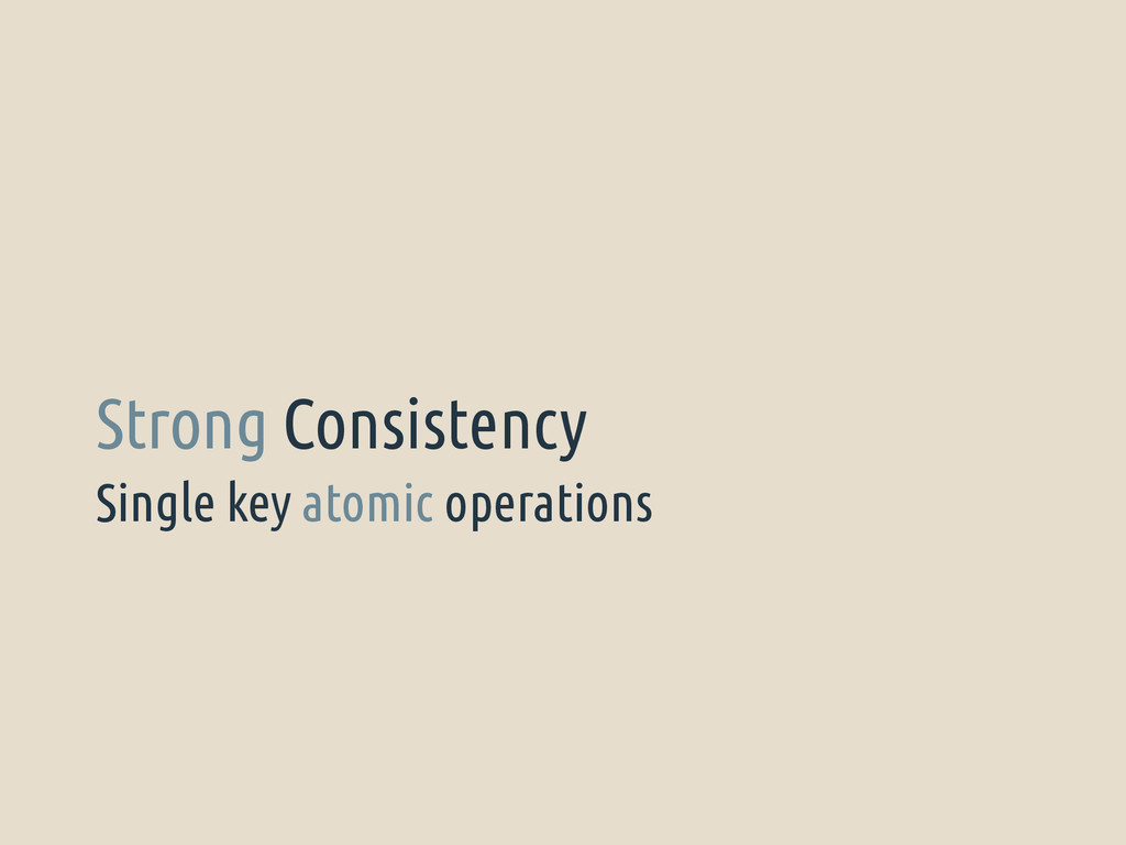 Single key atomic operations Strong Consistency