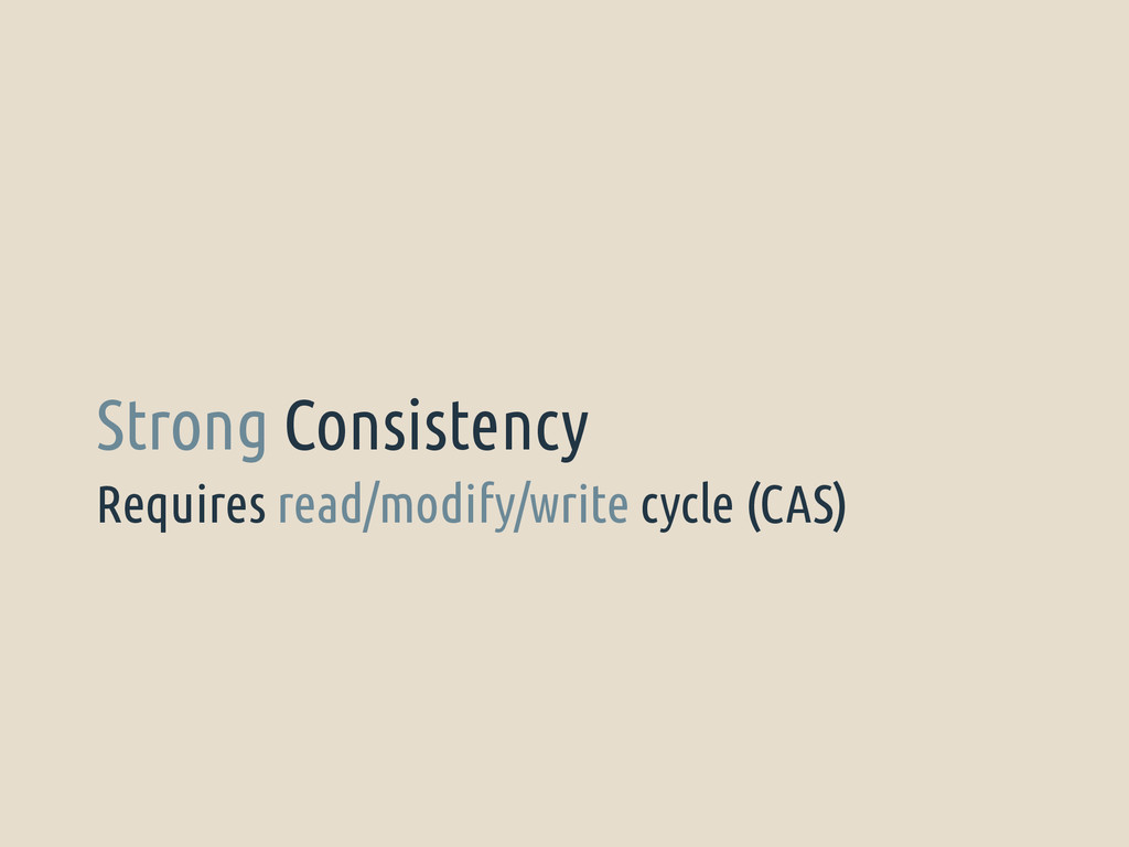 Requires read/modify/write cycle (CAS) Strong C...