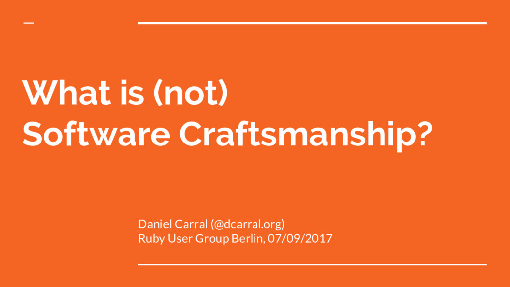 What is (not) Software Craftsmanship? Daniel Ca...