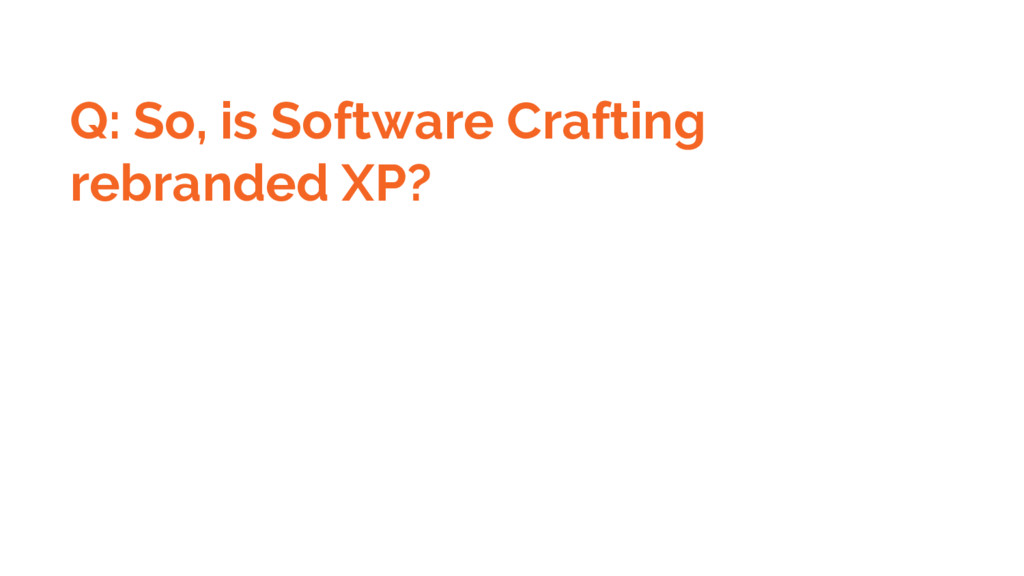 Q: So, is Software Crafting rebranded XP?