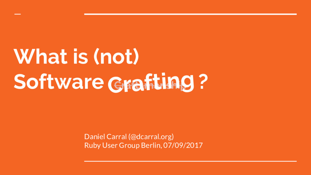 What is (not) Software Craftsmanship ? Daniel C...