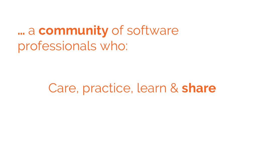 … a community of software professionals who: Ca...