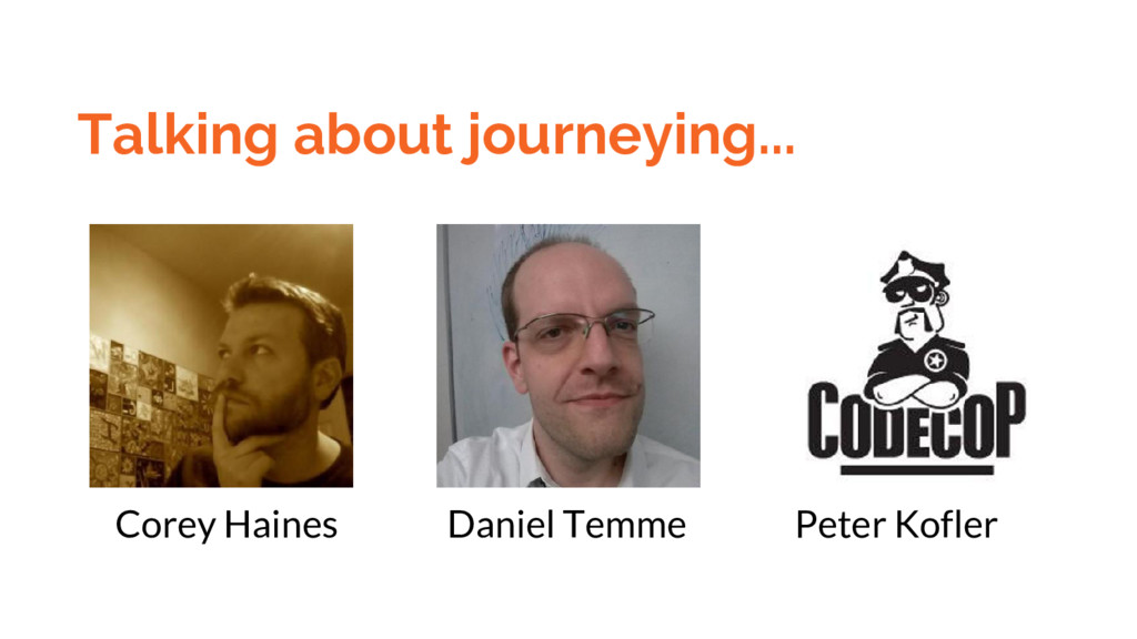Talking about journeying... Corey Haines Daniel...