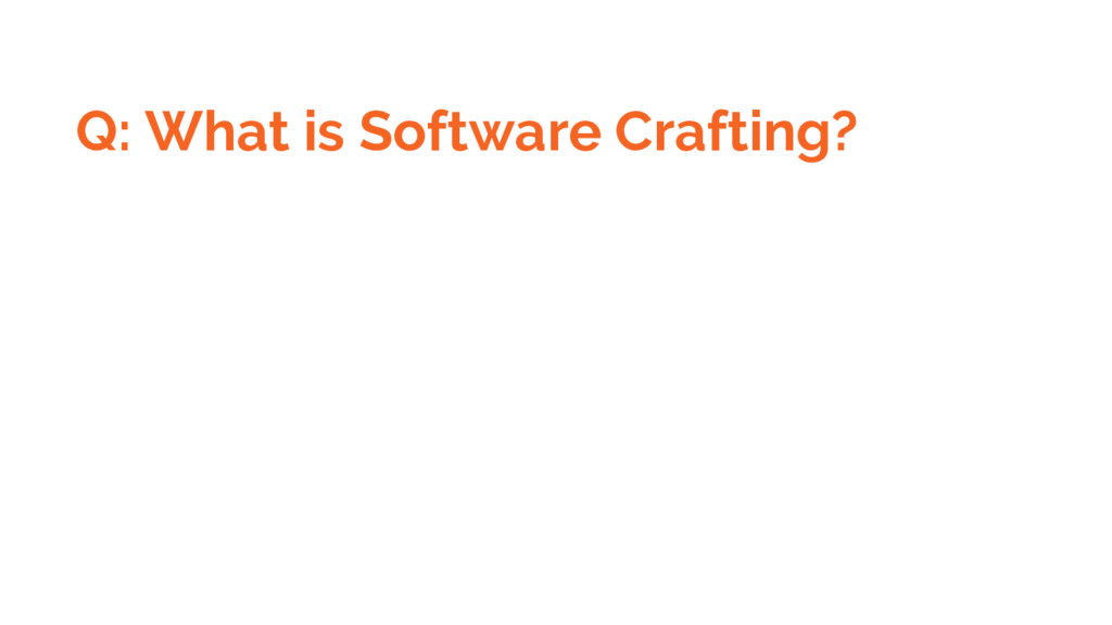 Q: What is Software Crafting?