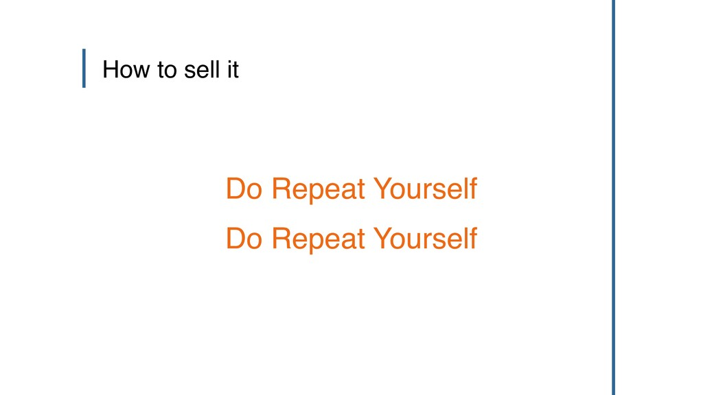 How to sell it Do Repeat Yourself Do Repeat You...