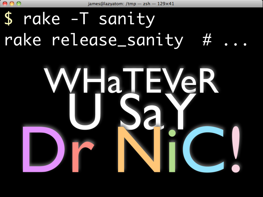 $ rake -T sanity rake release_sanity # ... WHaT...