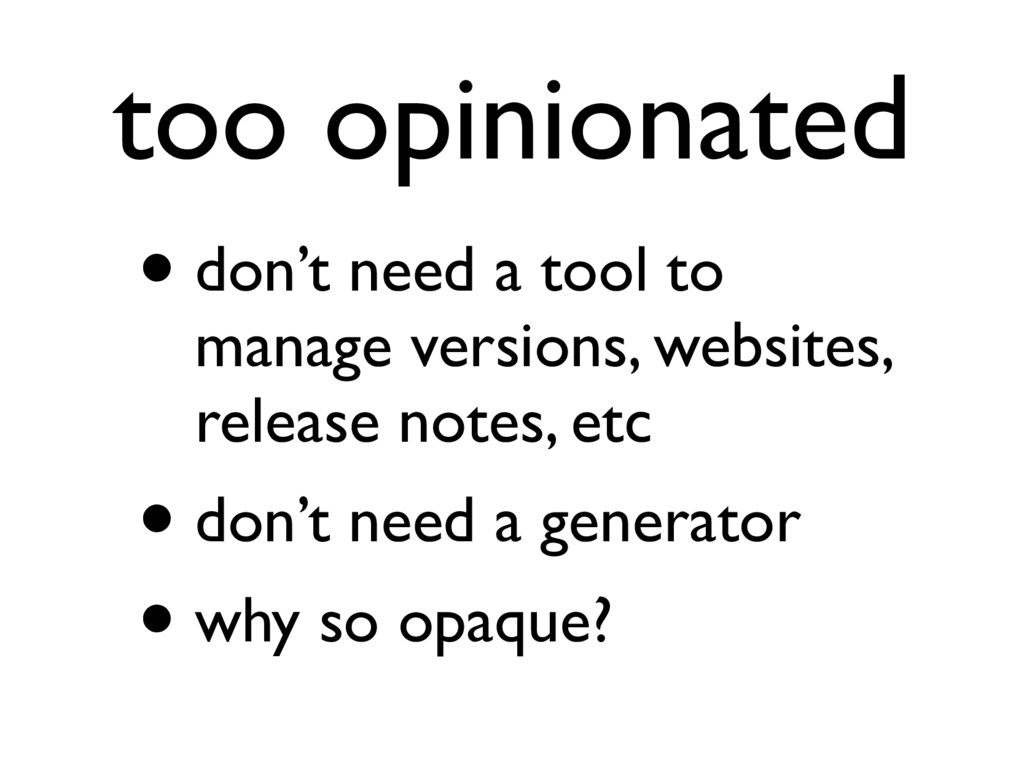 too opinionated • don't need a tool to manage v...