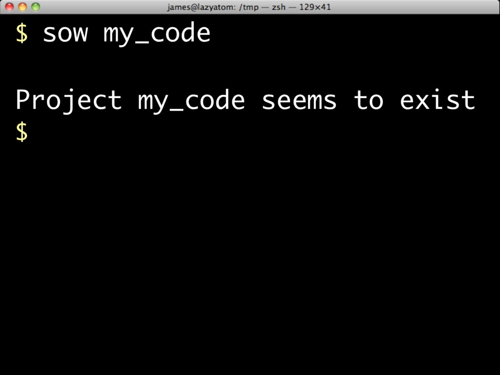 $ sow my_code Project my_code seems to exist $