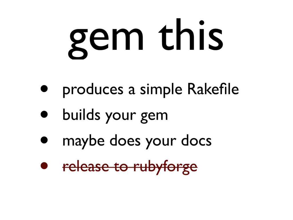 gem this • produces a simple Rakefile • builds y...