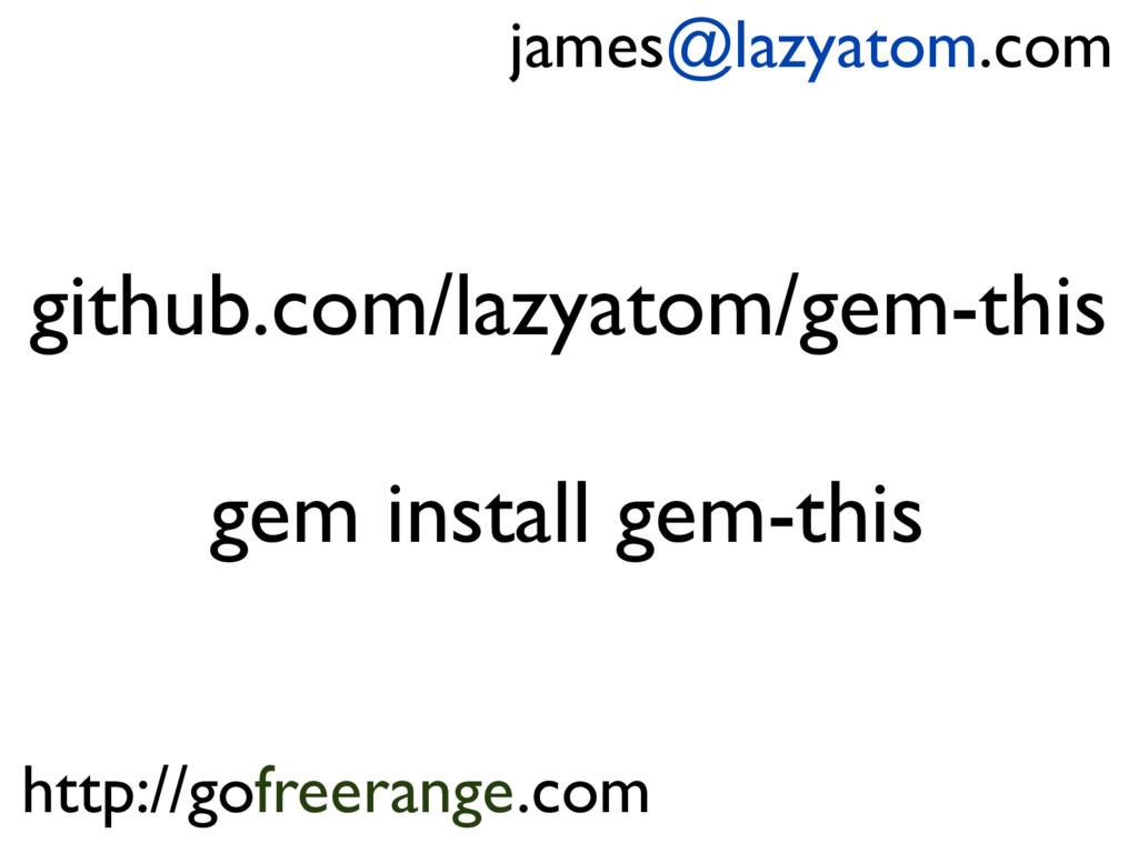github.com/lazyatom/gem-this gem install gem-th...
