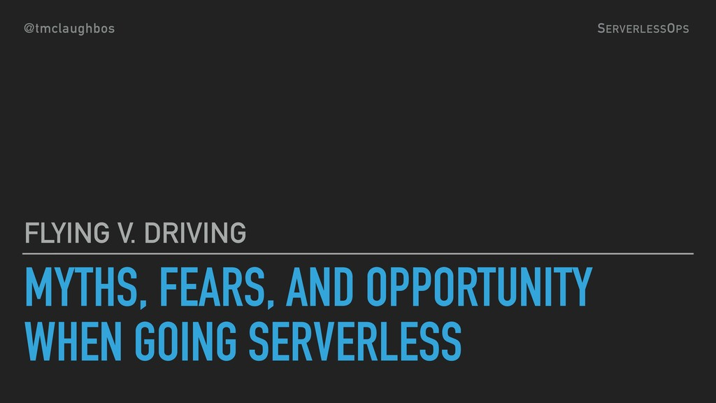 @tmclaughbos SERVERLESSOPS MYTHS, FEARS, AND OP...