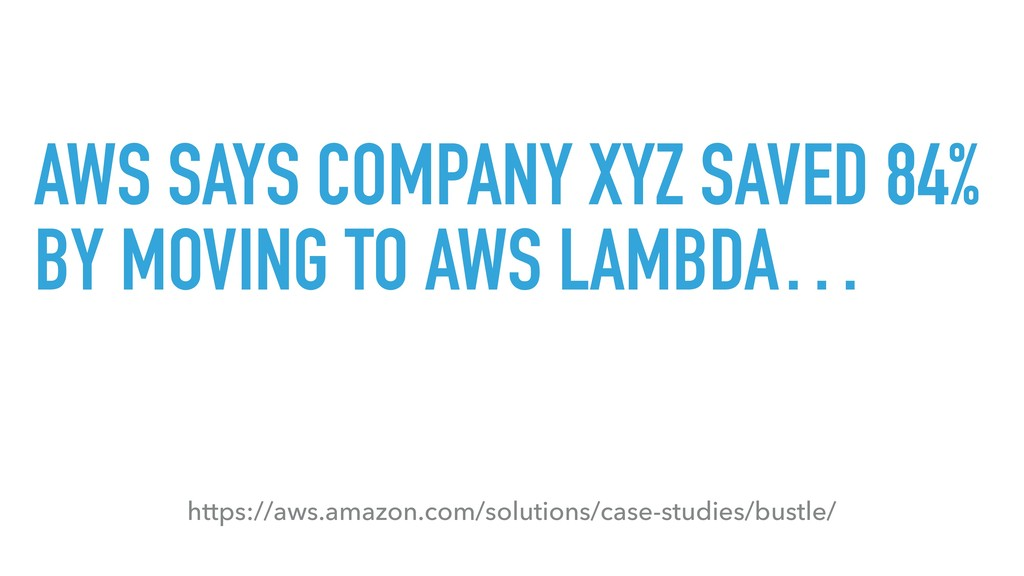AWS SAYS COMPANY XYZ SAVED 84% BY MOVING TO AWS...