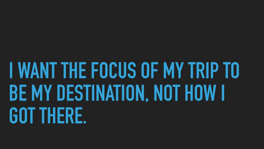 I WANT THE FOCUS OF MY TRIP TO BE MY DESTINATIO...