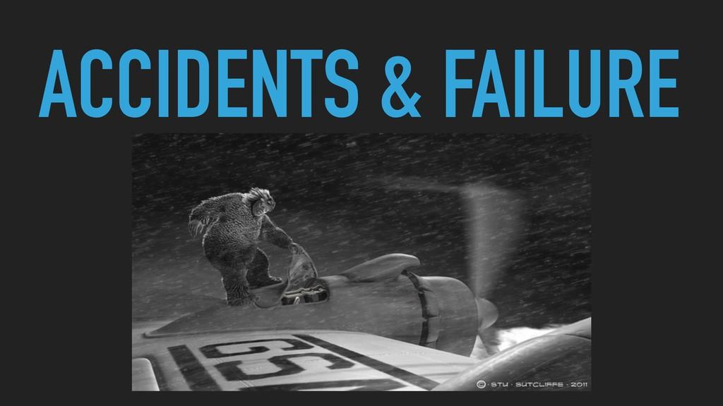 ACCIDENTS & FAILURE