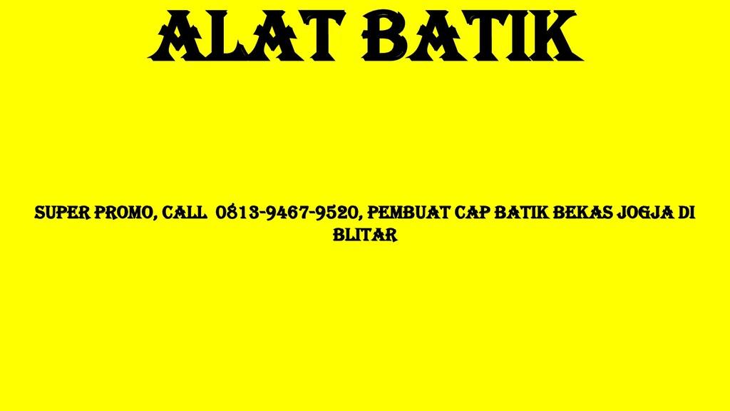 Alat Batik SUPER PROMO, Call 0813-9467-9520, Pe...