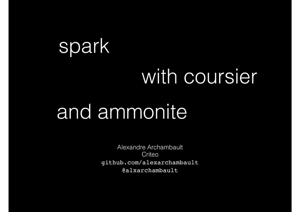 spark Alexandre Archambault Criteo github.com/a...