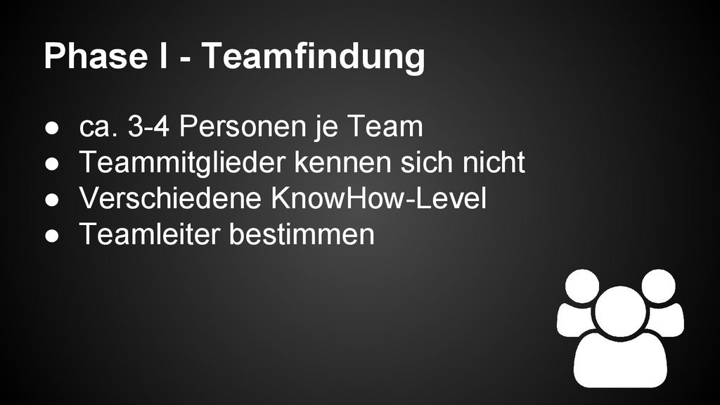 Phase I - Teamfindung ● ca. 3-4 Personen je Tea...