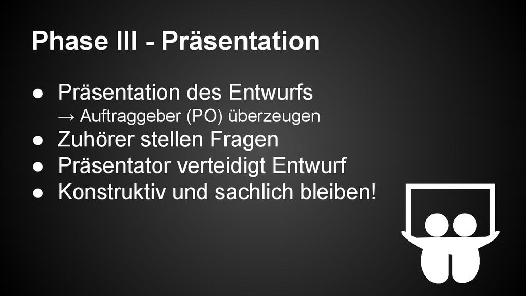 Phase III - Präsentation ● Präsentation des Ent...