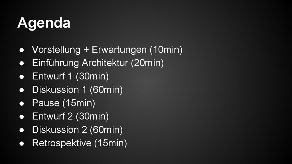 Agenda ● Vorstellung + Erwartungen (10min) ● Ei...