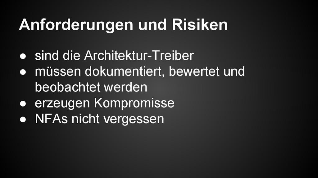 Anforderungen und Risiken ● sind die Architektu...