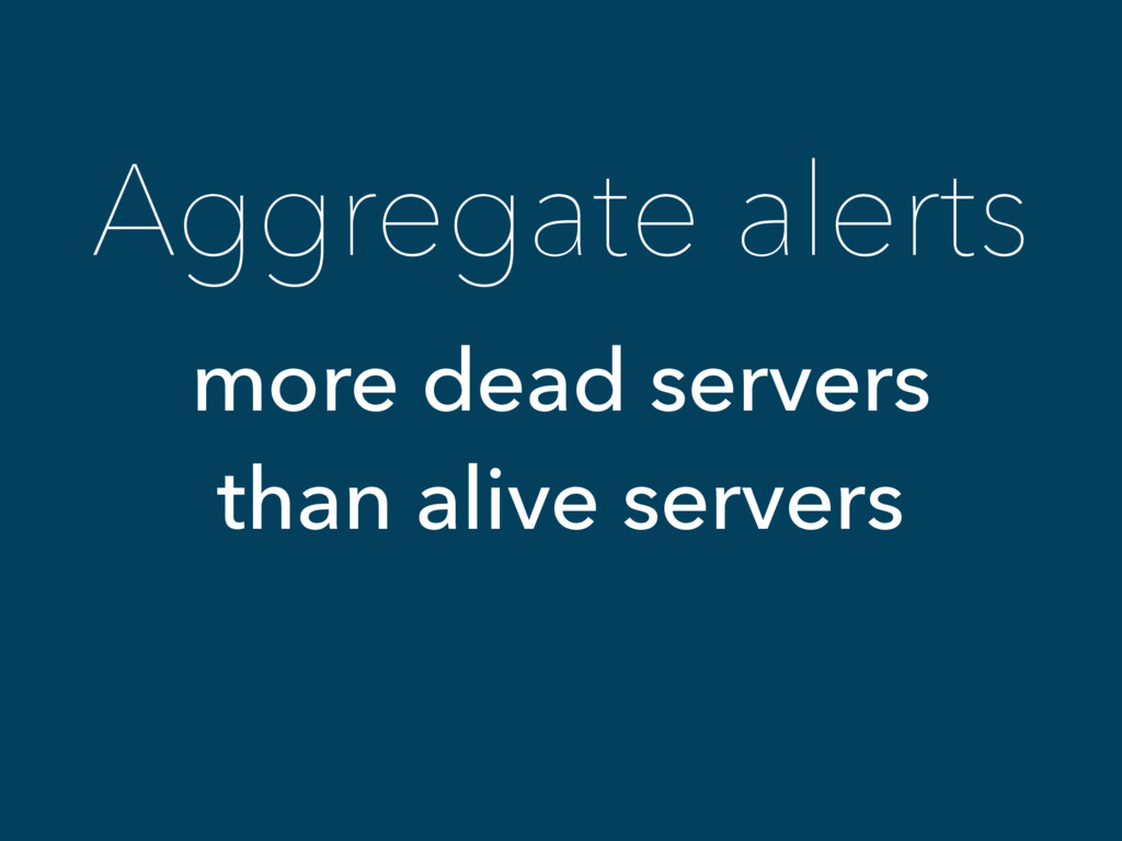 Aggregate alerts more dead servers than alive s...