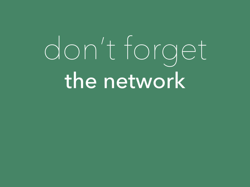 don't forget the network