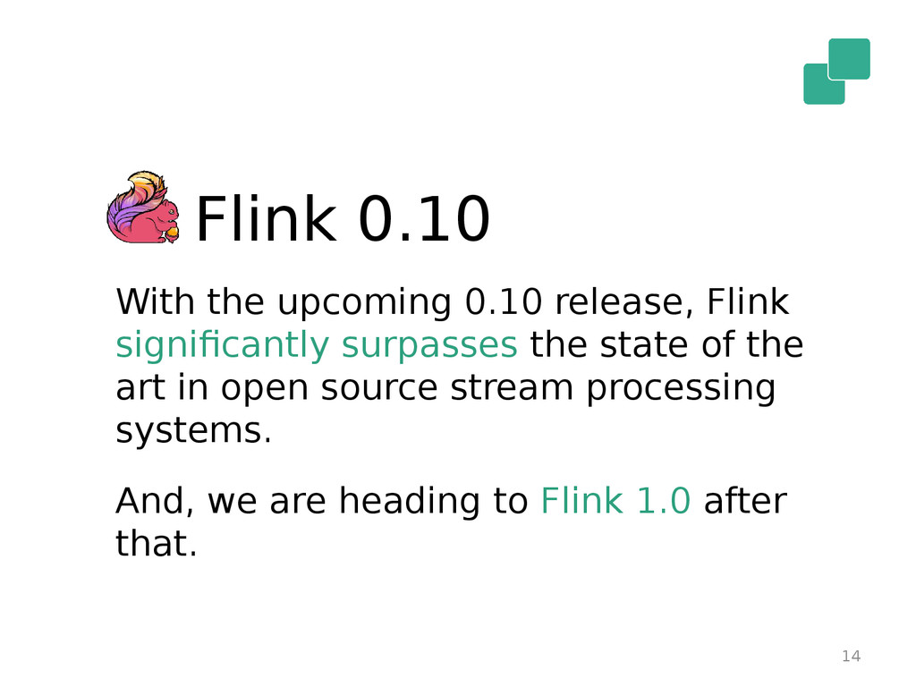 14 Flink 0.10 With the upcoming 0.10 release, F...