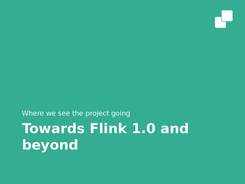 Towards Flink 1.0 and beyond Where we see the p...