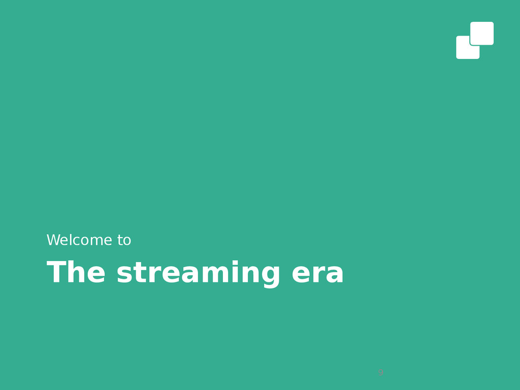 The streaming era Welcome to 9