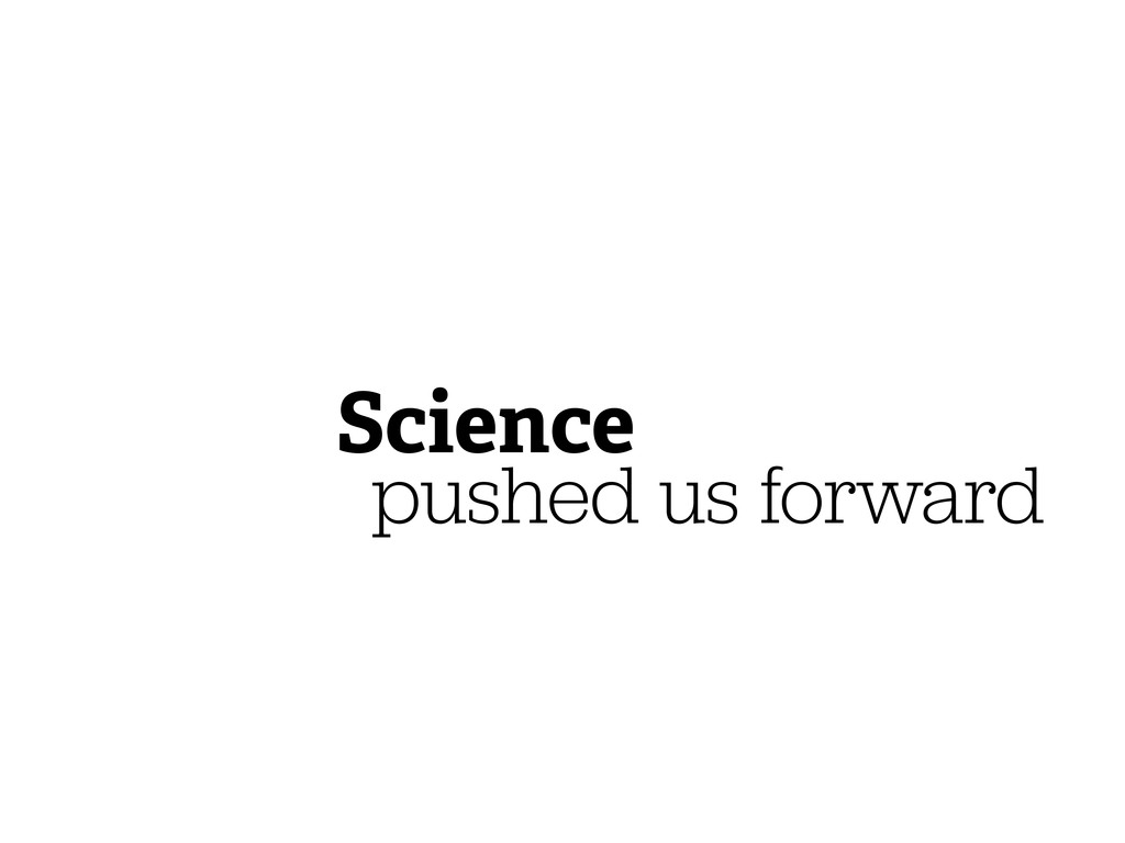 pushed us forward Science