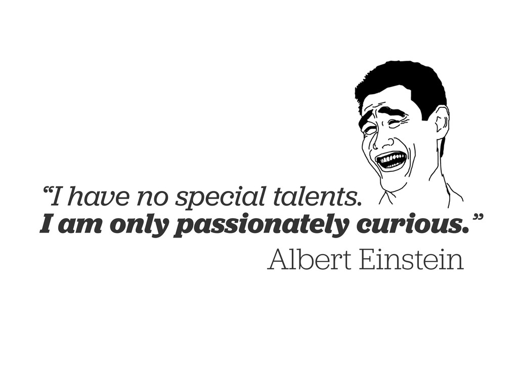 """I have no special talents. I am only passionat..."