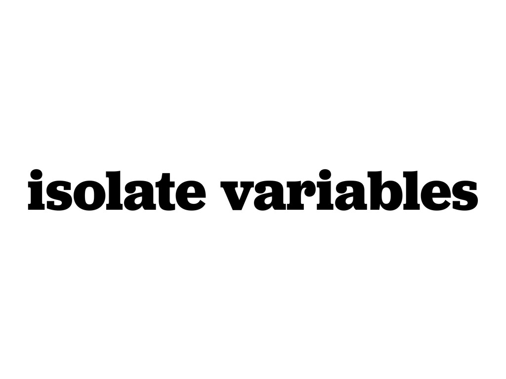 isolate variables