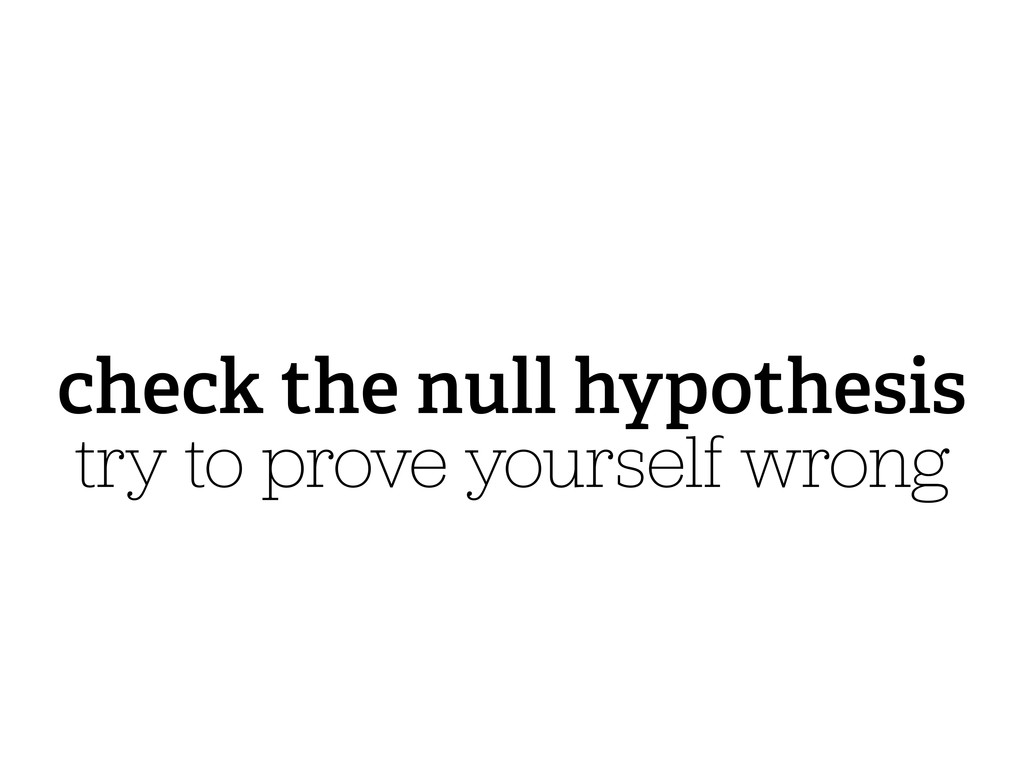 check the null hypothesis try to prove yourself...