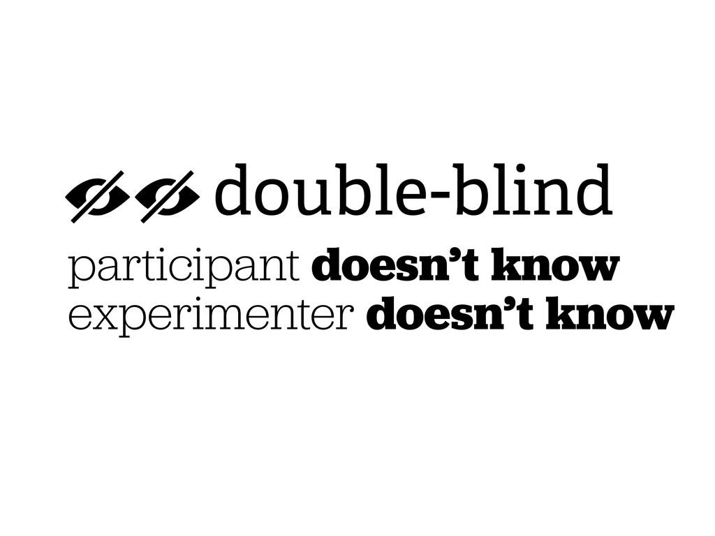 double-blind participant doesn't know experimen...