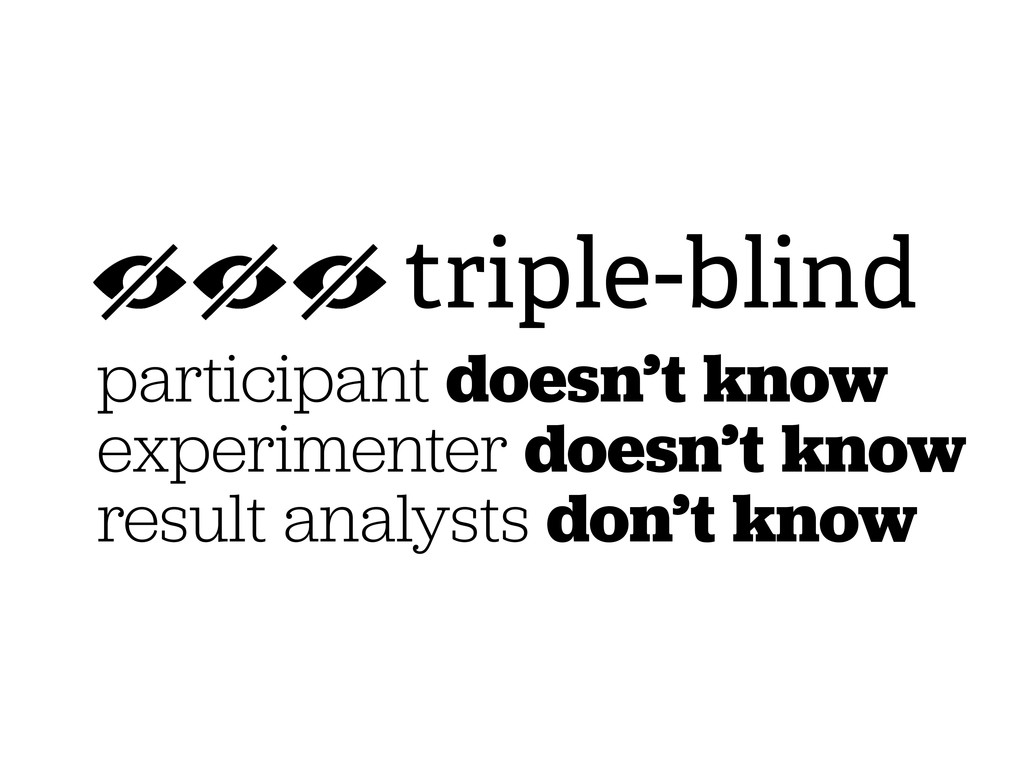 triple-blind participant doesn't know experimen...