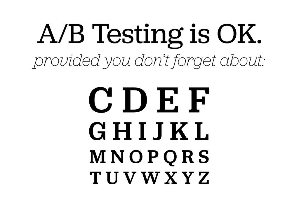 A/B Testing is OK. provided you don't forget ab...