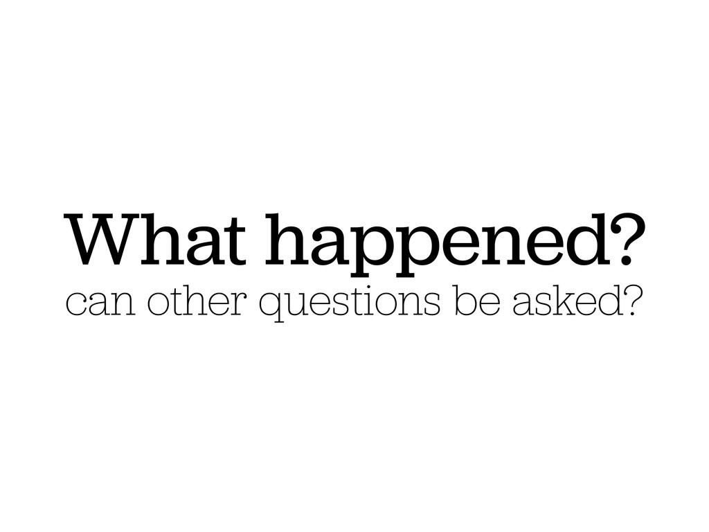 What happened? can other questions be asked?
