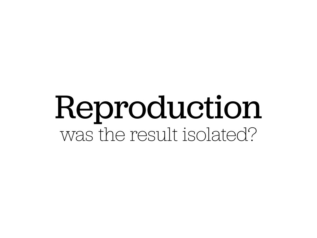 Reproduction was the result isolated?