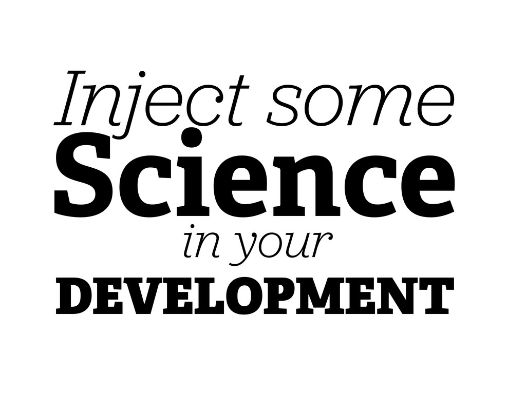 Science Inject some in your DEVELOPMENT
