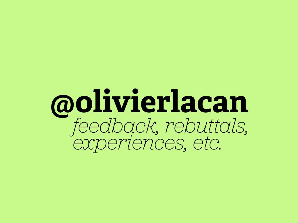 @olivierlacan feedback, rebuttals, experiences,...