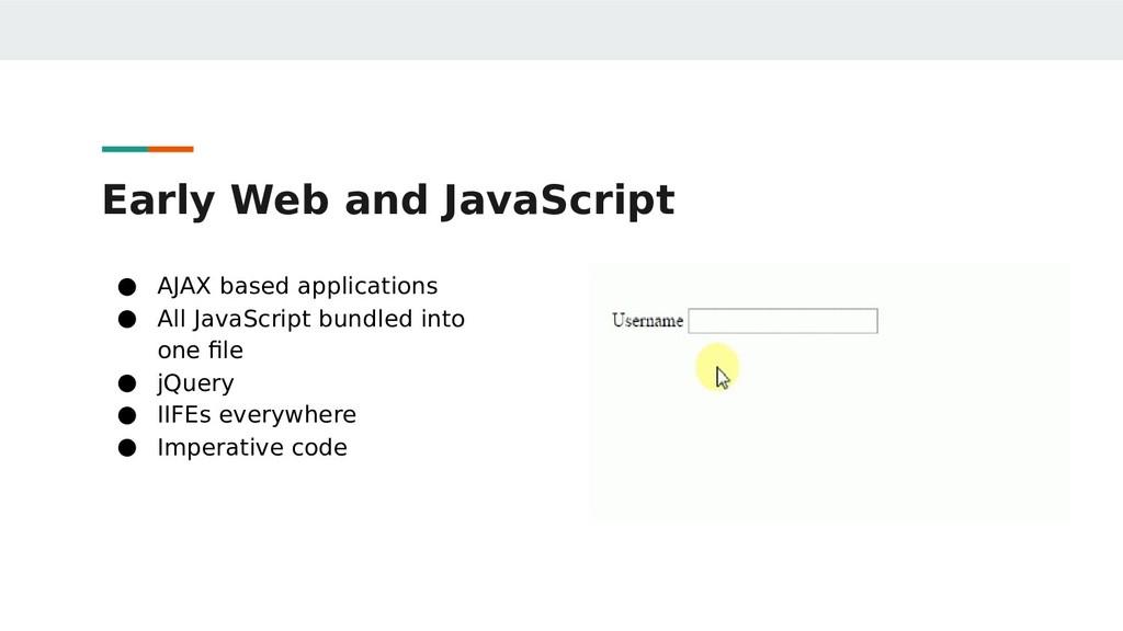 Early Web and JavaScript ● AJAX based applicati...
