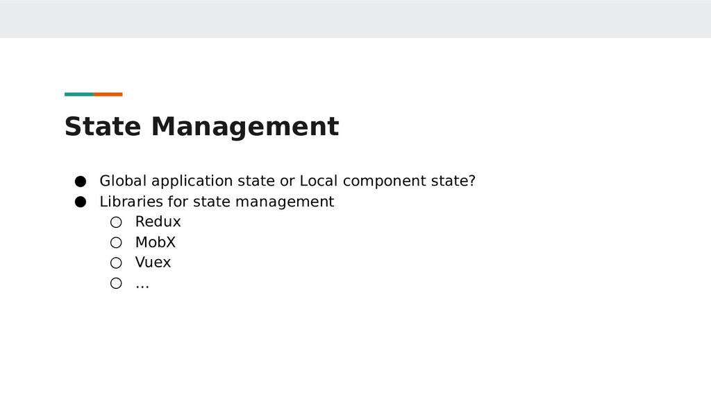 State Management ● Global application state or ...
