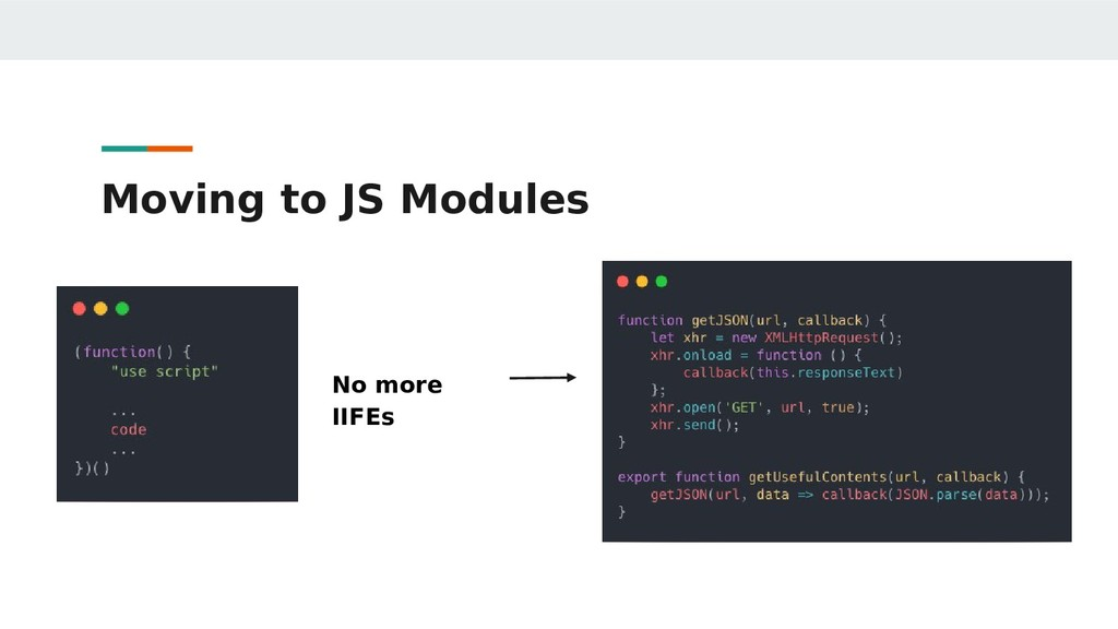 Moving to JS Modules No more IIFEs