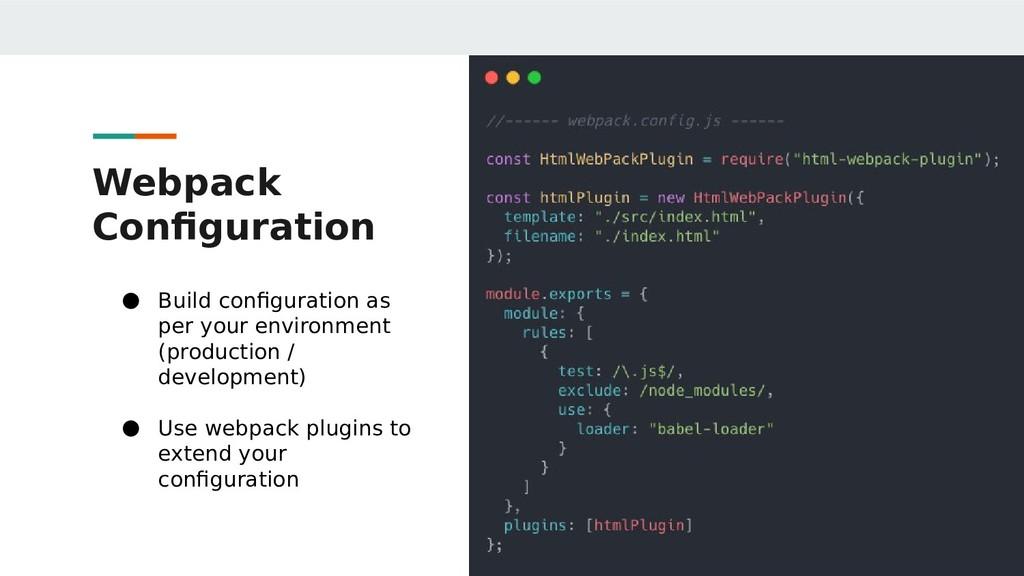 Webpack Configuration ● Build configuration as ...