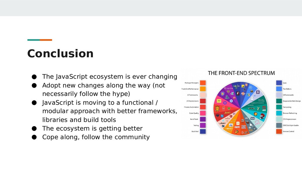 Conclusion ● The JavaScript ecosystem is ever c...